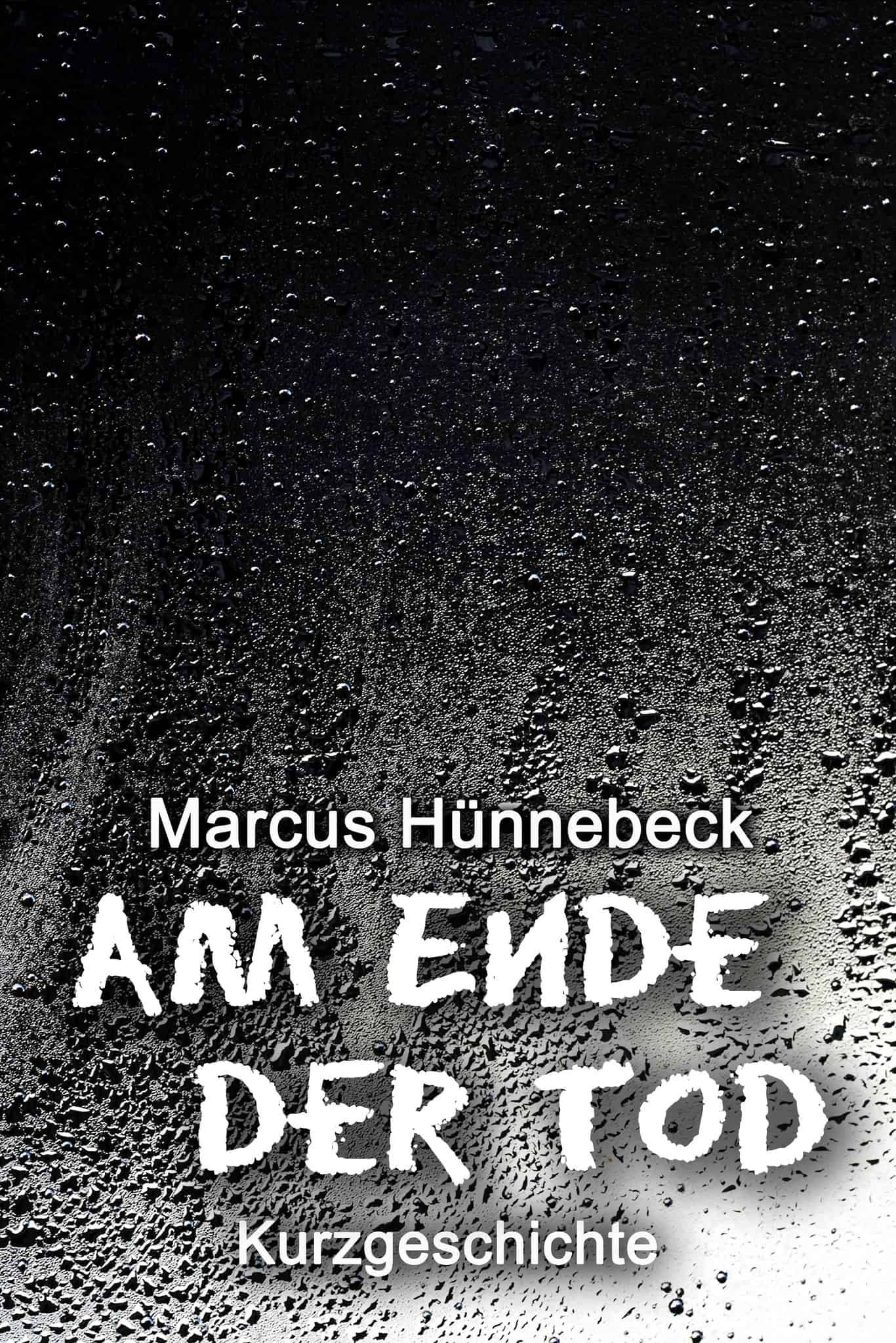 Am Ende der Tod - Marcus Hünnebeck - Kurzgeschichte