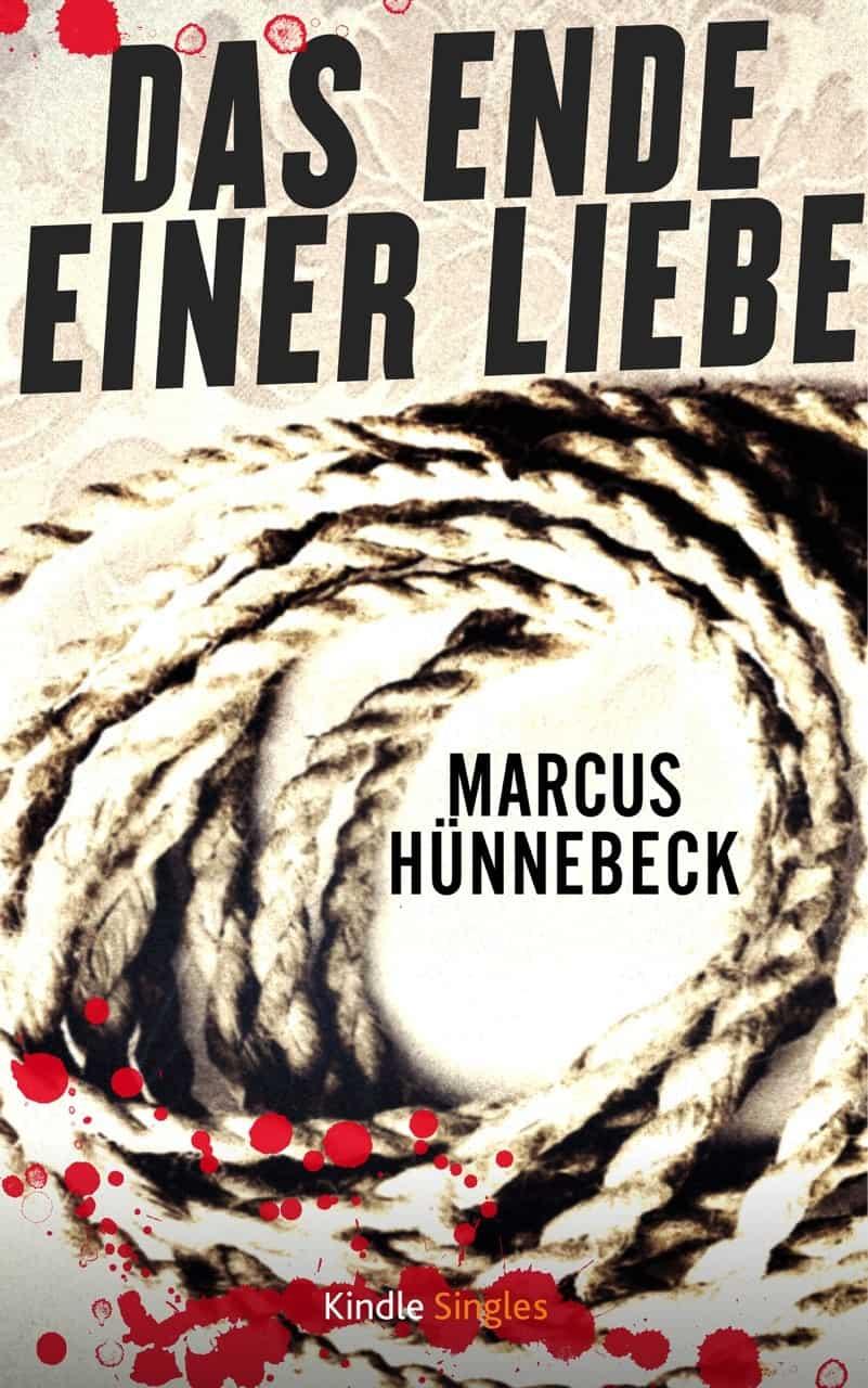 Das Ende einer Liebe - Marcus Hünnebeck - Kurzgeschichte
