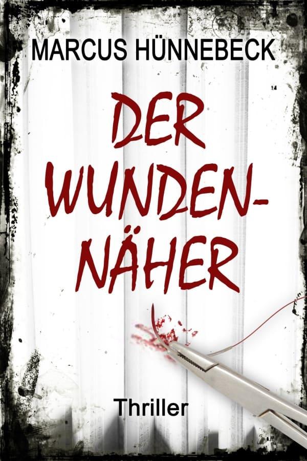 Der Wundennäher - Marcus Hünnebeck - Thriller