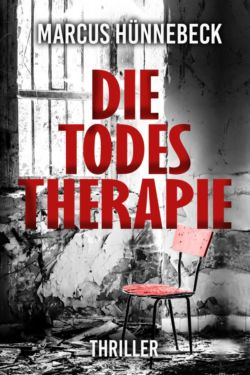 Die Todestherapie - Marcus Hünnebeck - Thriller