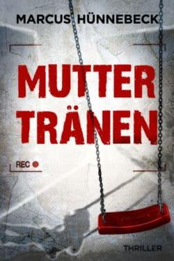 Muttertränen - Marcus Hünnebeck - Thriller