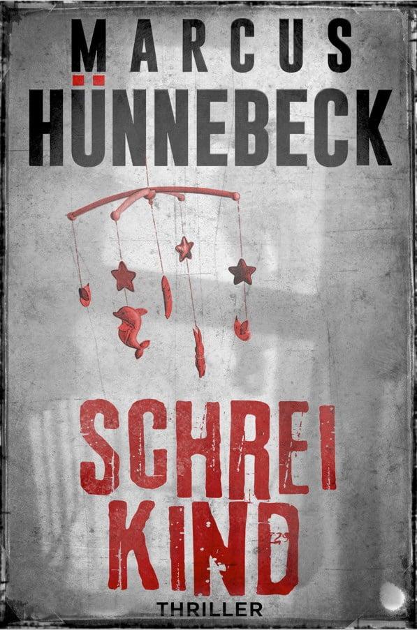 Schreikind - Marcus Hünnebeck - Thriller