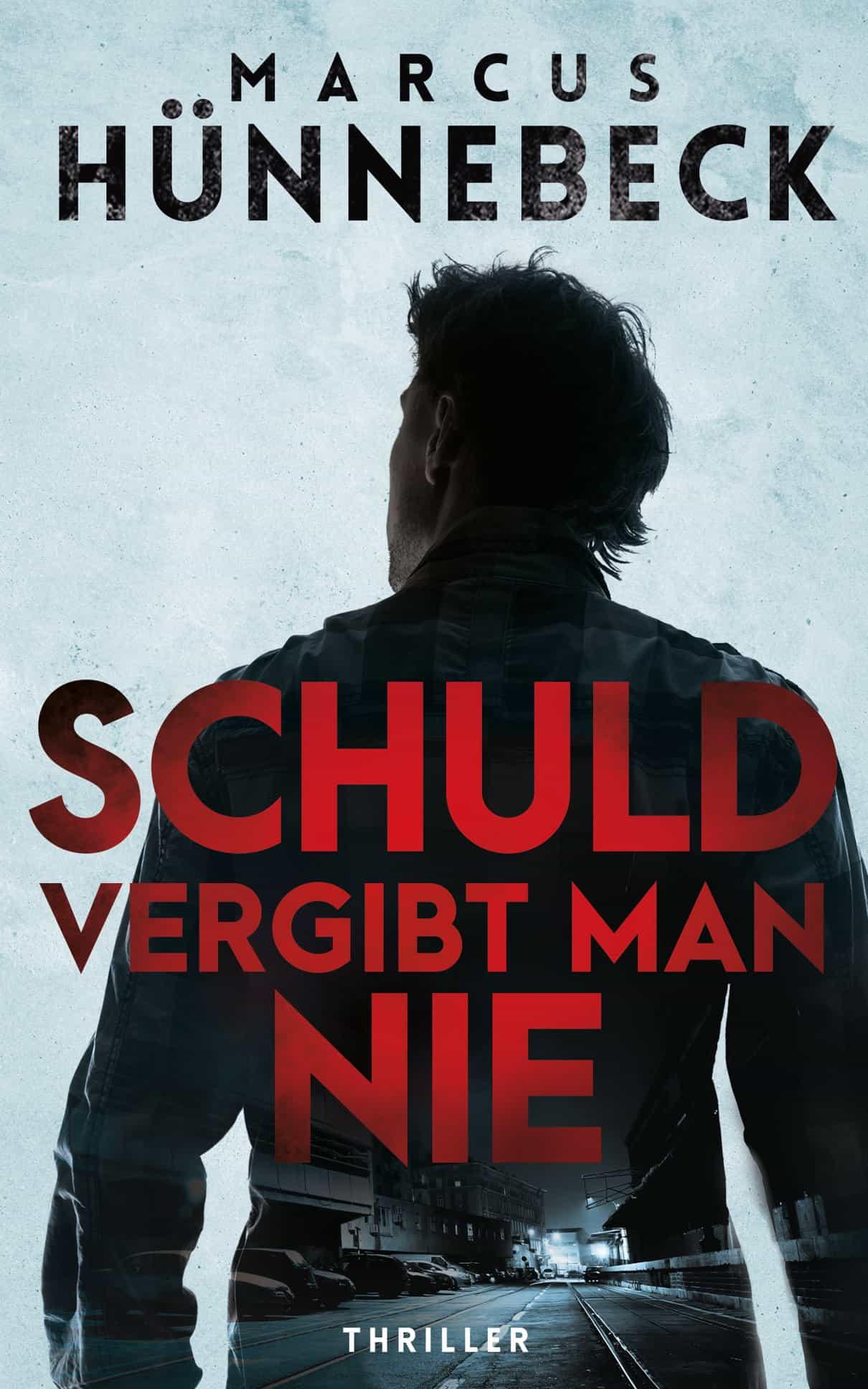 Schuld vergibt man nie - Marcus Hünnebeck - Thriller