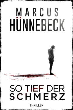So tief der Schmerz - Marcus Hünnebeck - Thriller