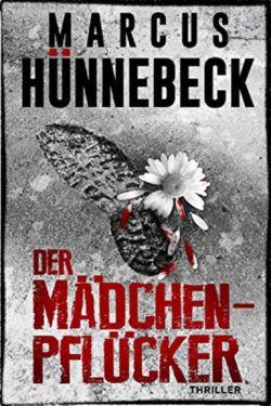 Mädchenpflücker - Thriller - Marcus Hünnebeck